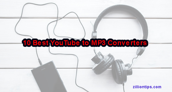 10 Best YouTube to MP3 Converters - ZillionTips